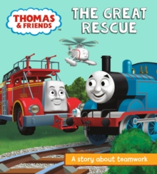 Thomas & Friends: The Great Rescue : A Story About Teamwork, Paperback Book
