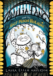 Amelia Fang and the Half-Moon Holiday, Paperback / softback Book