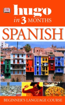 Hugo in Three Months: Spanish : Your Essential Guide to Understanding and Speaking Spanish, Paperback Book