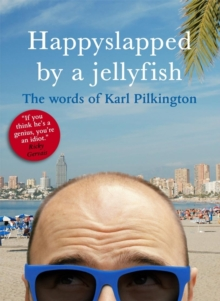 Happyslapped by a Jellyfish : The Words of Karl Pilkington, Paperback Book