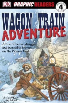 Wagon Train Adventure : A Tale of Heroic Struggle and Incredible Bravery on the Pioneer Trail, PDF eBook