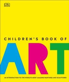 Children's Book of Art : An Introduction to the World's Most Amazing Paintings and Sculptures, Hardback Book