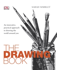 The Drawing Book : An innovative, practical approach to drawing the world around you, Paperback Book
