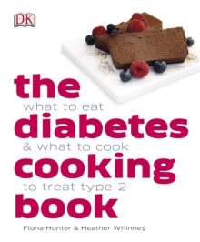 The Diabetes Cooking Book : What to Eat & What to Cook to Treat Type 2, Hardback Book