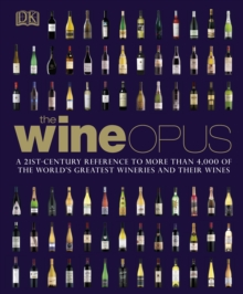 The Wine Opus : A 21st-Century Reference to more than 4,000 of the World's Greatest Wineries and their Wines, Hardback Book