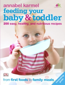 Feeding Your Baby and Toddler : 200 Easy, Healthy, and Nutritious Recipes, Paperback / softback Book
