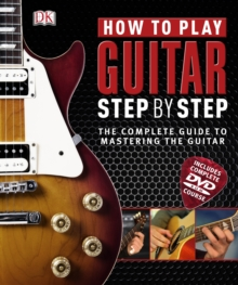 How to Play Guitar Step by Step : The Complete Guide to Mastering the Guitar, Hardback Book