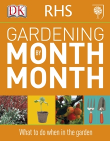 RHS Gardening Month by Month : What to Do When in the Garden, Paperback Book