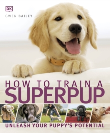 How to Train a Superpup : Unleash your puppy's potential, Paperback / softback Book