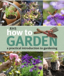RHS How to Garden : A Practical Introduction to Gardening, Paperback / softback Book