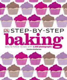 Step-by-Step Baking : Easy-to-Follow Recipes with 1,500 Photographs, Hardback Book