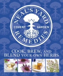 Neal's Yard Remedies Cook, Brew and Blend Your Own Herbs : Cook, Brew and Blend Your Own Herbs, PDF eBook
