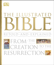 The Illustrated Bible : From the Creation to the Resurrection, Hardback Book
