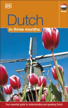 Dutch In 3 Months : Your Essential Guide to Understanding and Speaking Dutch, Paperback Book
