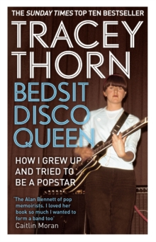 Bedsit Disco Queen : How I grew up and tried to be a pop star, EPUB eBook