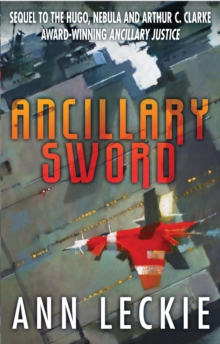 Ancillary Sword : SEQUEL TO THE HUGO, NEBULA AND ARTHUR C. CLARKE AWARD-WINNING ANCILLARY JUSTICE, EPUB eBook