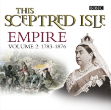 This Sceptred Isle  Empire Volume 2 - 1783-1876, eAudiobook MP3 eaudioBook