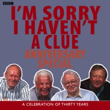 I'm Sorry I Haven't A Clue: Anniversary Special : A Celebration Of Thirty Years, eAudiobook MP3 eaudioBook