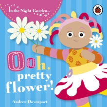 In the Night Garden: Ooh, Pretty Flower!, Board book Book