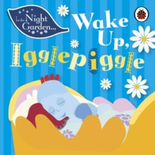 In the Night Garden: Wake Up, Igglepiggle, Board book Book