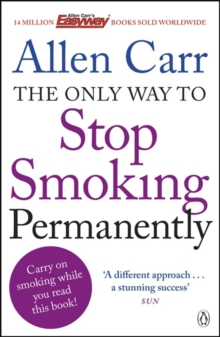 The Only Way to Stop Smoking Permanently : Quit cigarettes for good with this groundbreaking method, Paperback / softback Book