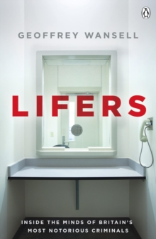 Lifers : Inside the Minds of Britain's Most Notorious Criminals, Hardback Book