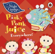 In the Night Garden: Pinky Ponk Juice Everywhere!, Board book Book