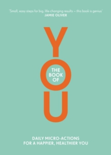 The Book of You : Daily Micro-Actions for a Happier, Healthier You, Paperback / softback Book