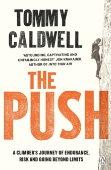 The Push : A Climber's Journey of Endurance, Risk and Going Beyond Limits, Paperback Book