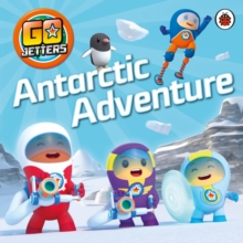 Go Jetters: Antarctic Adventure, Paperback / softback Book