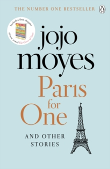 Paris for One and Other Stories : Discover the author of Me Before You, the love story that captured a million hearts, Paperback / softback Book