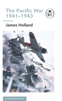 The Pacific War 1941-1943 : Book 6 of the Ladybird Expert History of the Second World War, EPUB eBook