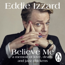 Believe Me : A Memoir of Love, Death and Jazz Chickens, CD-Audio Book