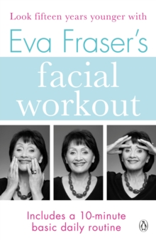 Eva Fraser's Facial Workout : Look Fifteen Years Younger with this Easy Daily Routine, Paperback / softback Book