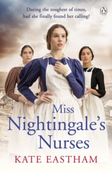 Miss Nightingale's Nurses : During the toughest of times, has she finally found her calling?, EPUB eBook