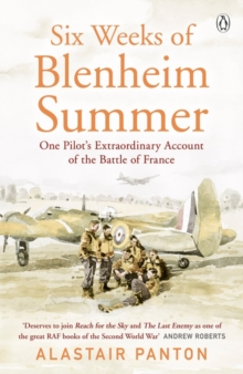 Six Weeks of Blenheim Summer : One Pilot's Extraordinary Account of the Battle of France, Paperback Book