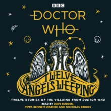 Doctor Who: Twelve Angels Weeping : Twelve stories of the villains from Doctor Who, CD-Audio Book