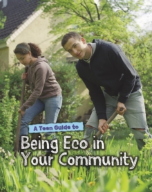 A Teen Guide to Being Eco in Your Community, Paperback Book