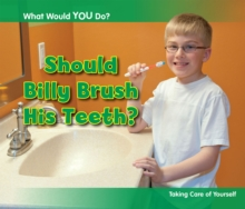 Should Billy Brush His Teeth? : Taking Care of Yourself, Paperback Book