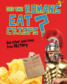 Did the Romans Eat Crisps? : And Other Questions About History, Hardback Book
