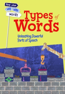 Types of Words : Unleashing Powerful Parts of Speech, Paperback / softback Book