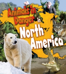 Animals in Danger in North America, Paperback / softback Book