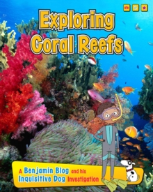 Exploring Coral Reefs : A Benjamin Blog and His Inquisitive Dog Investigation, Paperback Book