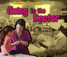 Going to the Doctor : Comparing Past and Present, Paperback Book