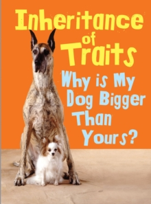 Inheritance of Traits : Why Is My Dog Bigger Than Your Dog?, Paperback Book