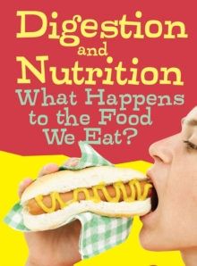 Digestion and Nutrition : What Happens to the Food We Eat?, Paperback / softback Book