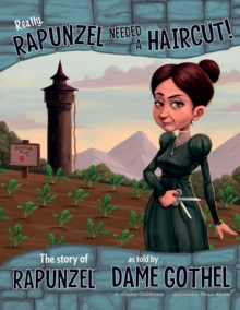 Really, Rapunzel Needed a Haircut! : The Story of Rapunzel as Told by Dame Gothel, Paperback Book