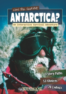 Can You Survive Antarctica? : An Interactive Survival Adventure, Paperback Book