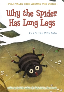 Why the Spider Has Long Legs : An African Folk Tale, Paperback Book