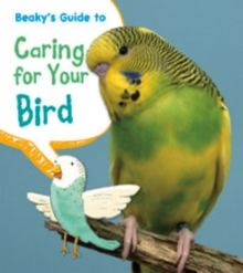 Beaky's Guide to Caring for Your Bird, Paperback / softback Book